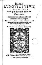 Ioannis Ludovici Vivis Colloquia alioqui latinae linguae Exercitatio: ex optimorum codicum collatione innumeris mendis purgata