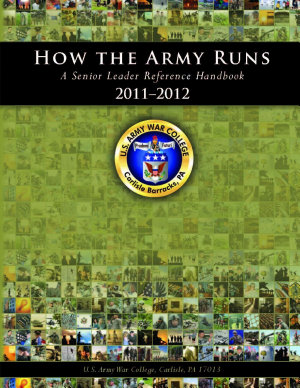 How the Army Runs  A Senior Leader Reference Handbook  2011 2012 PDF