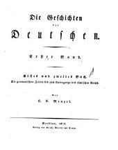 Die Geschichten der Deutschen: ¬Erstes ¬und ¬zweites ¬Buch, ¬Die germanischen Zeiten bis zum Untergange des römischen Reichs, Band 1