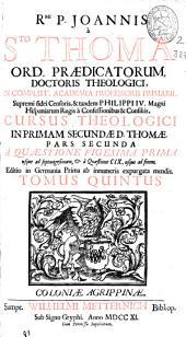 Rmi. P. Joannis à Sto. Thoma ... Cursus theologici in primam secundae D. Thomae pars secunda a quaestione vigesima prima usque ad septuagesimam [et] a quaestione CIX usque ad finem ...: tomus quintus
