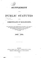 Supplement to the Public Statutes of the Commonwealth of Massachusetts: Containing the Constitution of the Commonwealth, the General Laws Passed in the Years Eighteen Hundred and Eighty-nine to Eighteen Hundred and Ninety-five Inclusive, a Table of Changes in the Public Statutes and in the Laws Subsequent Thereto, and an Index. 1889-1895