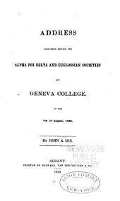 Address Delivered Before the Alpha Phi Delta and Euglossian Societies of Geneva College on the 7th of August, 1839