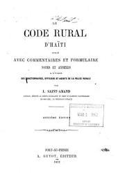 Le code rural d'Haïti: publié avec commentaires et formulaire, notes et annexes, a l'usage des functionnaires, officiers et agents de la police rurale