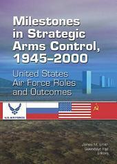 Milestones in strategic arms control 1945-2000...