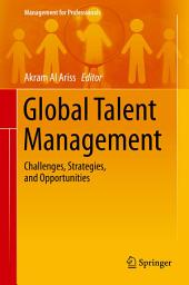 Global Talent Management: Challenges, Strategies, and Opportunities