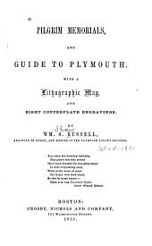 Pilgrim Memorials, and Guide to Plymouth: With a Lithographic Map and Eight Copperplate Engravings