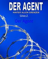 Der Agent: HINTER ALLEN GRENZEN