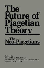 The Future of Piagetian Theory: The Neo-Piagetians