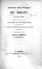 Principes métaphysiques du Droit par Emanuel Kant. Auxquels ont été ajoutés: 1o le projet de paix perpétuelle, par le même auteur; 2o l'analyse très-détaillée de ces deux ouvrages, par Mellin. Le tout traduit de l'allemand par J. Tissot