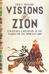 Visions of Zion: Ethiopians and Rastafari in the Search for the Promised Land