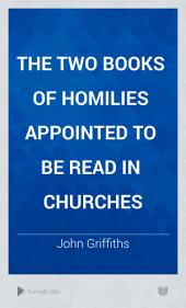 The Two Books of Homilies Appointed to be Read in Churches: Volume 1