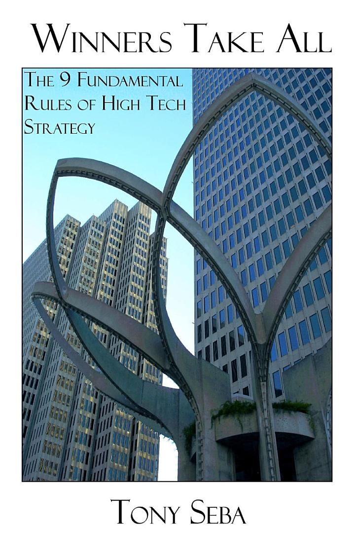 Winners Take All - The 9 Fundamental Rules of High Tech Strategy