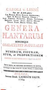 Caroli A Linné Equ. aur. de stella polari ... Genera Plantarum Eorumque Characteres Naturales Secundum Numerum, Figuram, Situm Et Proportionem Omnium Fructificationis Partium