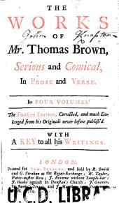 The Works of Mr. Thomas Brown, Serious and Comical: In Prose and Verse : in Four Volumes : with a Key to All His Writings, Volume 1