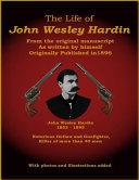 Life of John Wesley Hardin   From the Original Manuscript as Written by Himself PDF