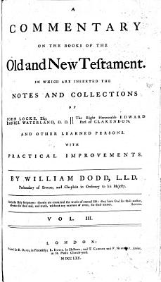 A Commentary on the Books of the Old and New Testament  In which are Inserted the Notes and Collections of John Locke     Daniel Waterland     Edward  Earl of Clarendon and Other Learned Persons  With Practical Improvements  By William Dodd   With the Text