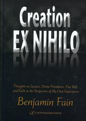 Creation Ex Nihilo: Thoughts on Science, Divine Providence, Free Will, and Faith in the Perspective of My Own Experiences