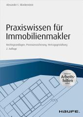 Praxiswissen für Immobilienmakler - inkl. Arbeitshilfen online: Rechtsgrundlagen, Provisionssicherung, Vertragsgestaltung