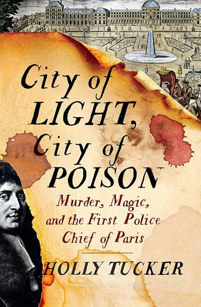 Download City of Light  City of Poison  Murder  Magic  and the First Police Chief of Paris Book