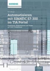 Automatisieren mit SIMATIC S7-300 im TIA Portal: Projektieren, Programmieren und Testen mit STEP 7 Professional, Ausgabe 2
