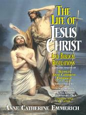 The Life of Jesus Christ and Biblical Revelations Volume 1: From the Visions of Blessed Anne Catherine Emmerich