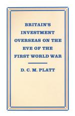 Britain   s Investment Overseas on the Eve of the First World War PDF