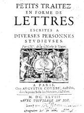 Petits traitez en forme de lettres escrites à diverses personnes studieuses
