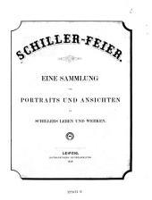 Schiller-Feier: eine Sammlung von Portraits und Ansichten zu Schillers Leben und Werken