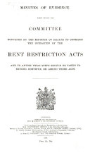 Download Minutes of Evidence Taken Before the Committee Convened by the Minister of Health to Consider the Operation of the Rent Restriction Acts and to Advise what Steps Should be Taken to Extend  Continue Or Amend These Acts Book