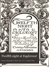 Twelfth night at Eagleroost: being a revel with masque and music as enacted by the Century Association, 1906