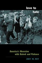 Love to Hate: America's Obsession with Hatred and Violence