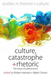 Culture, Catastrophe, and Rhetoric: The Texture of Political Action