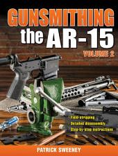 Gunsmithing - The AR-15: Volume 2