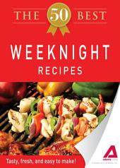 The 50 Best Weeknight Recipes: Tasty, fresh, and easy to make!