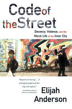 Code of the Street  Decency  Violence  and the Moral Life of the Inner City PDF