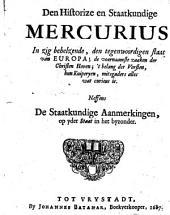 Den Historize en Staatkundige Mercurius, in zig behelzende, den tegenwoordigen staat van Europa; de voornaamste zaaken der Christen Hoven;'t belang der Vorsten, hun Kuiperyen ... Neffens de Staatkundige Aanmerkingen op yder Staat, etc