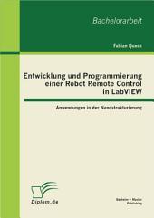 Entwicklung und Programmierung einer Robot Remote Control in LabVIEW: Anwendungen in der Nanostrukturierung