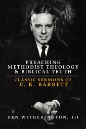 Preaching Methodist Theology & Biblical Truth: Classic Sermons of C.K. Barrett