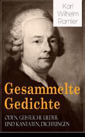 Sämtliche Gedichte: Oden, Geistliche Lieder und Kantaten, Dichtungen (Vollständige Ausgabe)
