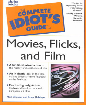 The Complete Idiot s Guide to Movies  Flicks  and Film PDF