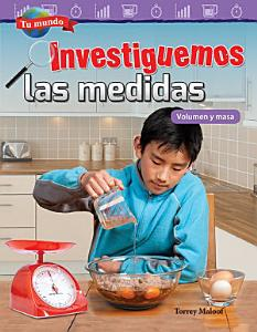 Tu mundo  Investiguemos las medidas  Volumen y masa  Your World  Investigating Measurement  Volume and Mass  PDF