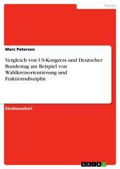 Vergleich von US-Kongress und Deutscher Bundestag am Beispiel von Wahlkreisorientierung und Fraktionsdisziplin