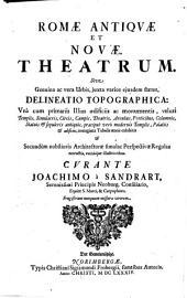 Romæ Antiqvæ Et Novæ Theatrum. Sive Genuina ac vera Urbis, juxta varios ejusdem status, Delineatio Topographica ...