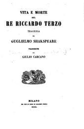 Vita e morte del Re Riccardo Terzo ... Traduzione di G. Carcano
