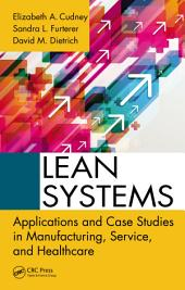Lean Systems: Applications and Case Studies in Manufacturing, Service, and Healthcare