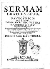 Sermam gratulatorio, e panegyrico, que pregou o padre Antonio Vieyra da Companhia de Jesu, pregador de Sua magestade, na menhãa de dia de Reys, sendo presente com toda a corte o principe nosso senhor ao Te Deum: que se cantou na capella real, em acçam de graças pello felice nacimento da princeza primogenita, de que Deos fez mercè a estes reynos, na madrugada do mesmo dia, deste anno 1669. Dedicado á rainha N. senhora