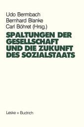Spaltungen der Gesellschaft und die Zukunft des Sozialstaates: Beiträge eines Symposiums aus Anlaß des 60. Geburtstages von Hans-Hermann Hartwich