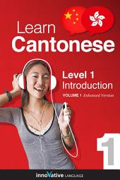 Learn Cantonese - Level 1: Introduction to Cantonese: Volume 1: Lessons 1-25