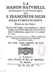 La maison naturelle, historique et chronologique de S. François de Sales...: divisée en trois parties où l'on voit l'origine et la succession de la maison de Sales, avec les belles actions de ses prédécesseurs et de ses descendants, depuis l'an 1000 jusques à 1669