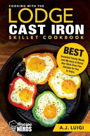 Cooking With The Lodge Cast Iron Skillet Cookbook Book PDF